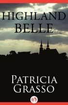 Highland Belle ebook by Patricia Grasso