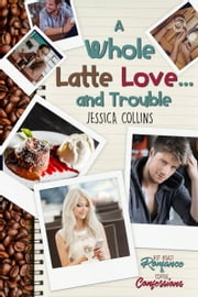 A Whole Latte Love ... And Trouble ebook by Jessica Collins