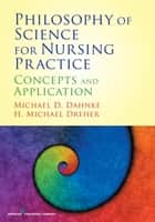 Philosophy of Science for Nursing Practice - Concepts and Application ebook by Michael D. Dahnke, PhD, H. Michael Dreher,...
