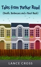 Tales from Parker Road (Death, Barbecues and a Toast Rack) ebook by Lance Cross