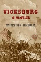 Vicksburg, 1863 ebook by Winston Groom