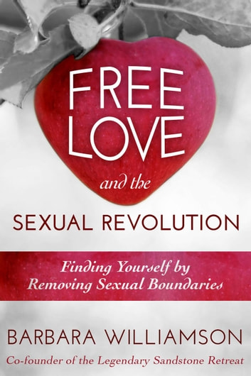 Free Love and The Sexual Revolution : Finding Yourself by Removing Sexual Boundaries ebook by Barbara Williamson