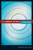 The Nature of Love ebook by Dr. Thomas Oord
