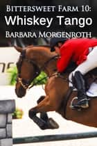 Bittersweet Farm 10: Whiskey Tango eBook by Barbara Morgenroth