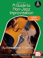 A Guide to Non-Jazz Improvisation: Fiddle Edition ebook by Dick Weissman, Dan Fox