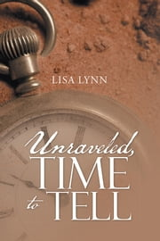 Unraveled, Time to Tell ebook by Lisa Lynn