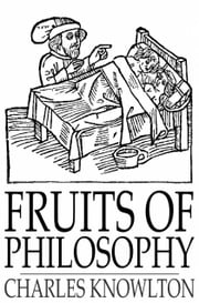 Fruits of Philosophy - A Treatise on the Population Question ebook by Charles Knowlton,Charles Bradlaugh,Annie Besant