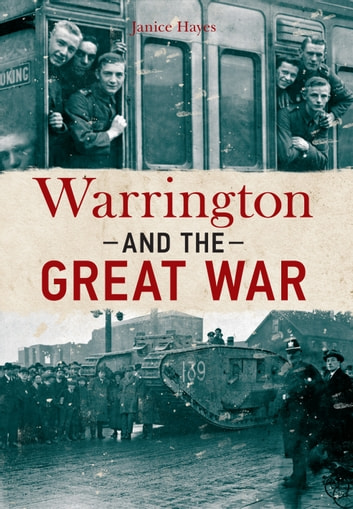 Warrington and the Great War ebook by Janice Hayes
