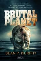 BRUTAL PLANET - Zombie-Thriller ebook by Sean P. Murphy, Tina Lohse