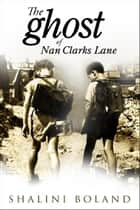 The Ghost of Nan Clarks Lane (a short story) ebook by Shalini Boland