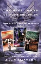 The Safe Lands Complete Collection - Contains Captives, Outcasts, and Rebels ebook by