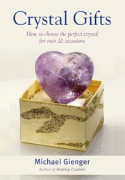 Crystal Gifts - How to choose the perfect crystal for over 20 occasions ebook by Michael Gienger
