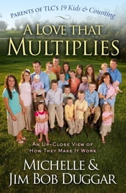 A Love That Multiplies - An Up-Close View of How They Make it Work ebook by Michelle Duggar,Jim Bob Duggar