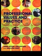 Professional Values and Practice ebook by James Arthur,Jon Davison,Malcolm Lewis