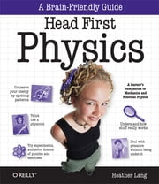 Head First Physics - A learner's companion to mechanics and practical physics (AP Physics B - Advanced Placement) ebook by Heather Lang