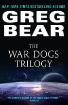 The War Dogs Trilogy ebook by Greg Bear