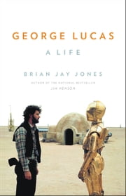 George Lucas - A Life ebook by Brian Jay Jones