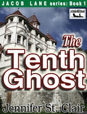 A Beth-Hill Novel: Jacob Lane Series Book 1: The Tenth Ghost ebook by Jennifer St. Clair