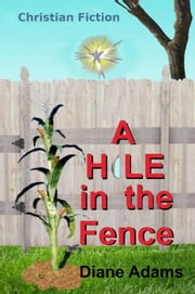 A Hole in the Fence - Christian Fiction for Kids ebook by Diane Adams