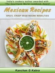 Mexican Recipes - Spicy, Crisp Vegetarian Novelties ebook by Kanchan Kabra