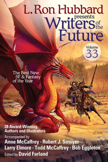 L. Ron Hubbard Presents Writers of the Future Volume 33 ebook by L. Ron Hubbard,Robert J. Sawyer,Todd McCaffrey,Anne McCaffrey,Larry Elmore,Larry Elmore