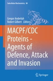 MACPF/CDC Proteins - Agents of Defence, Attack and Invasion ebook by Gregor Anderluh,Robert Gilbert