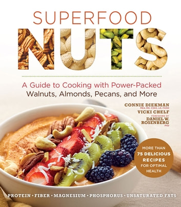 Superfood Nuts - A Guide to Cooking with Power-Packed Walnuts, Almonds, Pecans, and More ebook by Connie Diekman,Vicki Chelf