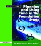 Planning and Using Time in the Foundation Stage ebook by Jill Williams,Karen McInnes
