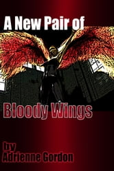 A New Pair of Bloody Wings ebook by Adrienne Gordon