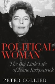 Political Woman - The Big Little Life of Jeane Kirkpatrick ebook by Peter Collier