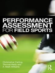 Performance Assessment for Field Sports ebook by Christopher Carling,Tom Reilly,A. Mark Williams