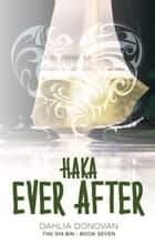 Haka Ever After - The Sin Bin, #7 ebook by Dahlia Donovan