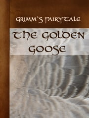 The Golden Goose ebook by Grimm's Fairytale