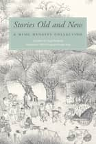 Stories Old and New ebook by Feng Menglong,Shuhui Yang,Yunqin Yang