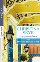 La maison de Grace - T1 - Harbor House Café ebook by Christina Skye