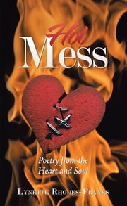 Hot Mess - Poetry from the Heart and Soul ebook by Lynette Rhodes-Franks