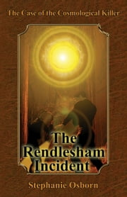 The Case of the Cosmological Killer: The Rendlesham Incident ebook by Stephanie Osborn