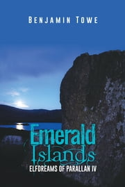 Emerald Islands - Elfdreams of Parallan IV ebook by Benjamin Towe