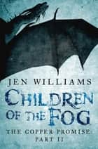 Children of the Fog (The Copper Promise: Part II) ebook by Jen Williams