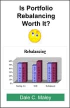Is Portfolio Rebalancing Worth It? ebook by Dale Maley