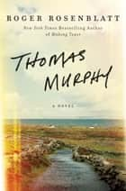 Thomas Murphy - A Novel ebook by Roger Rosenblatt