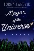 Mayor of the Universe ebook by Lorna Landvik