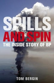 Spills and Spin - The Inside Story of BP ebook by Tom Bergin