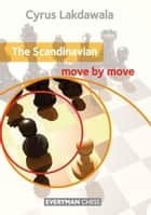 The Scandinavian: Move by Move ebook by Cyrus Lakdawala