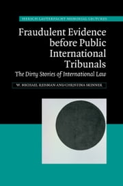 Fraudulent Evidence Before Public International Tribunals - The Dirty Stories of International Law ebook by W. Michael Reisman,Christina Skinner