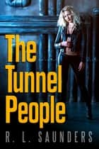 The Tunnel People - Short Fiction Young Adult Science Fiction Fantasy ebook by R. L. Saunders