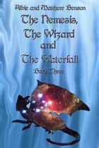 The Nemesis, The Wizard and The Waterfall. Book Three. ebook by Albert Benson