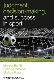 Judgment, Decision-making and Success in Sport ebook by Michael Bar-Eli,Henning Plessner,Markus Raab