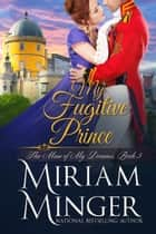 My Fugitive Prince ebook by Miriam Minger