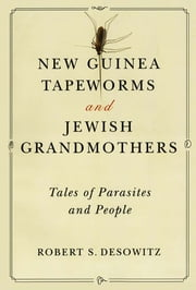 New Guinea Tapeworms and Jewish Grandmothers: Tales of Parasites and People ebook by Robert S. Desowitz